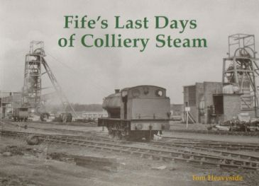 Fife's Last Days of Colliery Steam, by Tom Heavyside